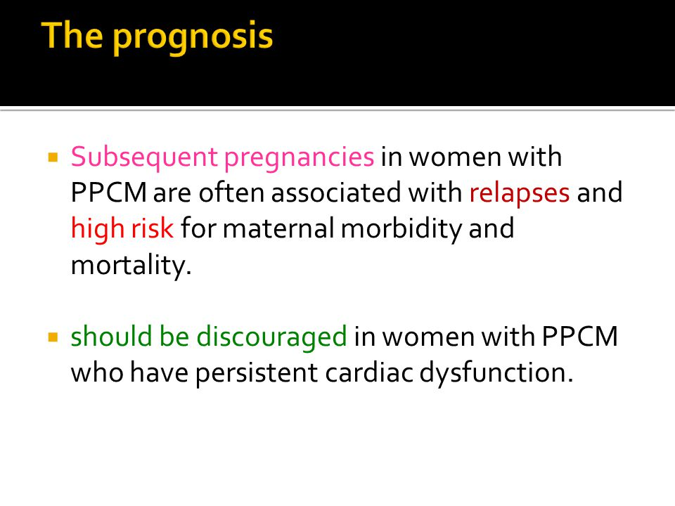  Subsequent pregnancies in women with PPCM are often associated with relapses and high risk for maternal morbidity and mortality.