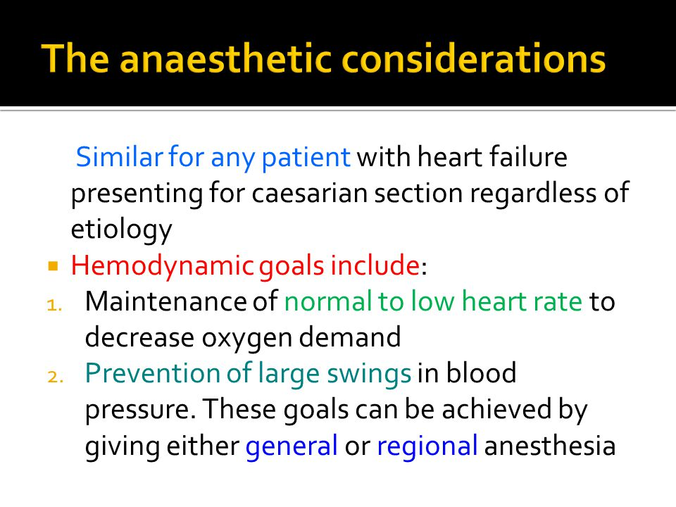 Similar for any patient with heart failure presenting for caesarian section regardless of etiology  Hemodynamic goals include: 1.