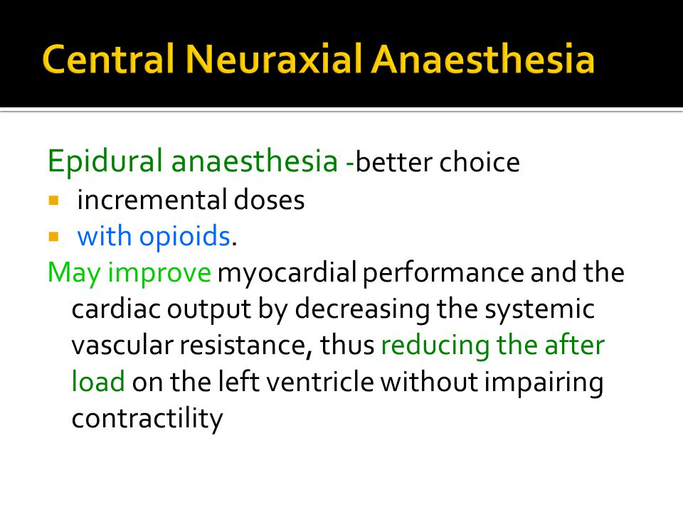 Epidural anaesthesia -better choice  incremental doses  with opioids.