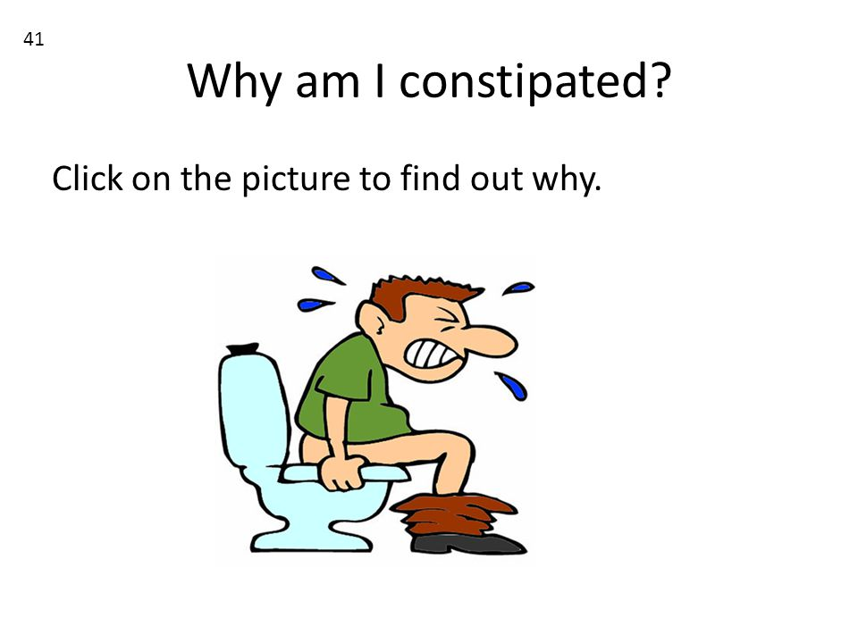 Why am I constipated? Click on the picture to find out why. 41