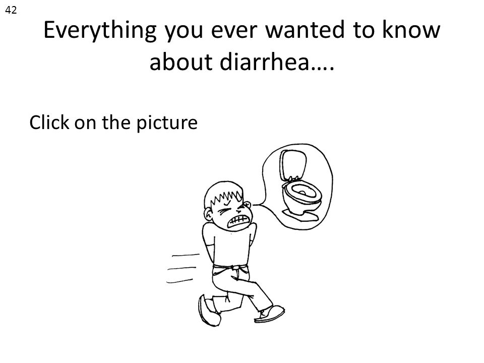 Everything you ever wanted to know about diarrhea…. Click on the picture 42