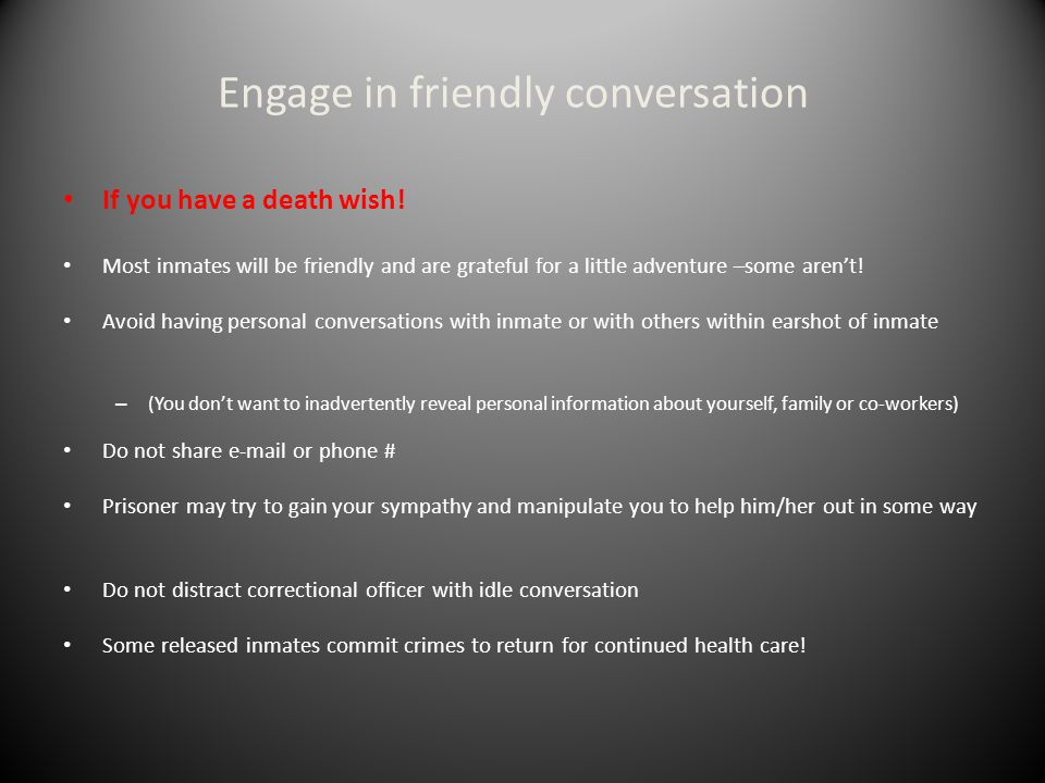 Engage in friendly conversation If you have a death wish.