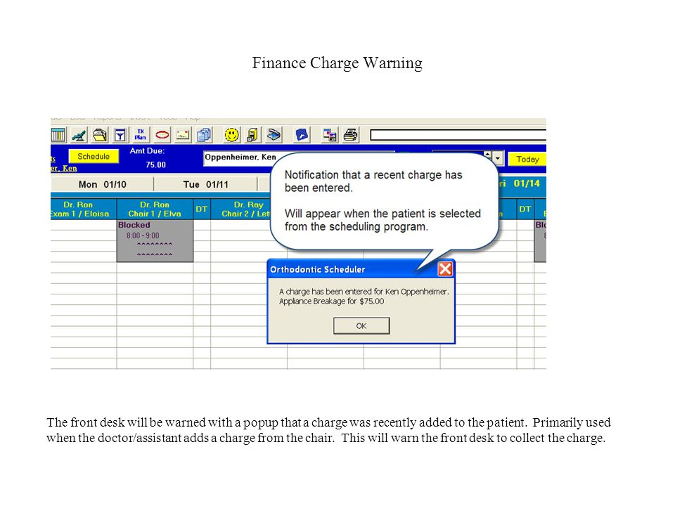 Finance Charge Warning The front desk will be warned with a popup that a charge was recently added to the patient.