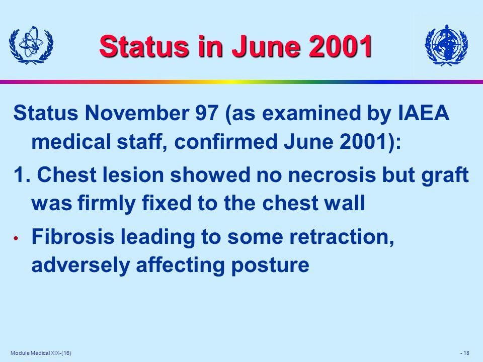 Module Medical XIX-(16) - 18 Status in June 2001 Status November 97 (as examined by IAEA medical staff, confirmed June 2001): 1.