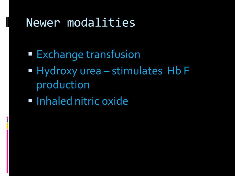 Newer modalities  Exchange transfusion  Hydroxy urea – stimulates Hb F production  Inhaled nitric oxide