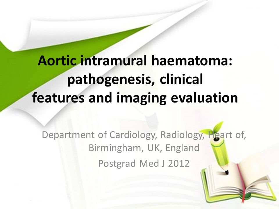 Aortic intramural haematoma: pathogenesis, clinical features and imaging evaluation Department of Cardiology, Radiology, Heart of, Birmingham, UK, England Postgrad Med J 2012