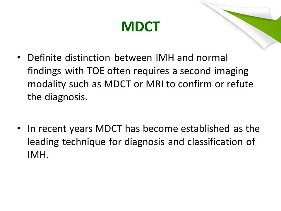MDCT Definite distinction between IMH and normal findings with TOE often requires a second imaging modality such as MDCT or MRI to confirm or refute the diagnosis.