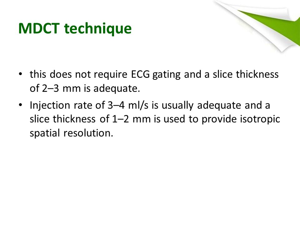 MDCT technique this does not require ECG gating and a slice thickness of 2–3 mm is adequate.