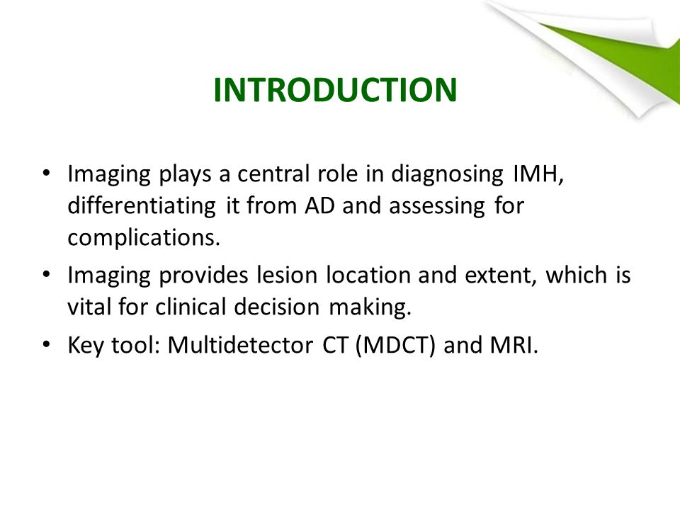 INTRODUCTION Imaging plays a central role in diagnosing IMH, differentiating it from AD and assessing for complications.