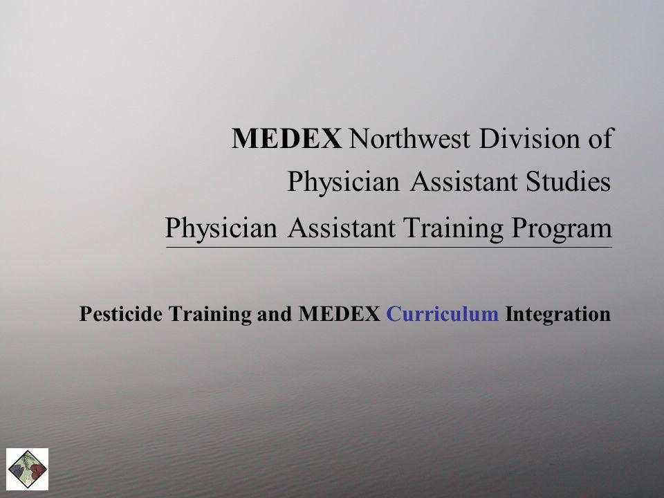 MEDEX Northwest Division of Physician Assistant Studies Physician Assistant Training Program Pesticide Training and MEDEX Curriculum Integration
