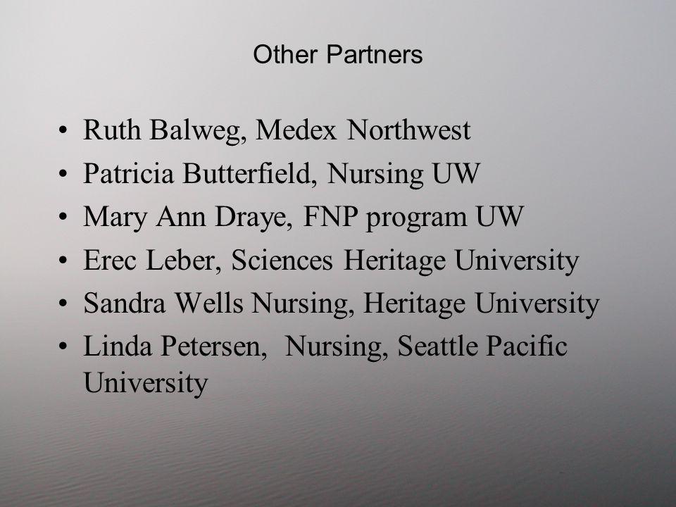 Other Partners Ruth Balweg, Medex Northwest Patricia Butterfield, Nursing UW Mary Ann Draye, FNP program UW Erec Leber, Sciences Heritage University S