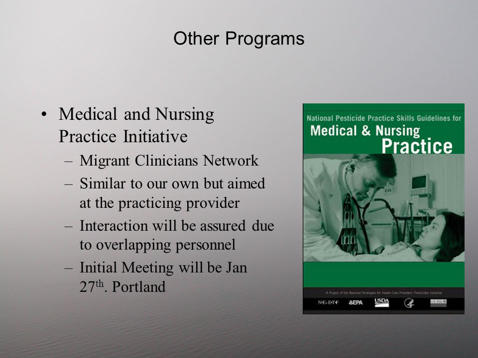 Other Programs Medical and Nursing Practice Initiative –Migrant Clinicians Network –Similar to our own but aimed at the practicing provider –Interaction will be assured due to overlapping personnel –Initial Meeting will be Jan 27 th.