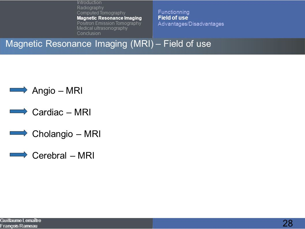 28 Magnetic Resonance Imaging (MRI) – Field of use Guillaume Lemaître François Rameau Introduction Radiography Computed Tomography Magnetic Resonance