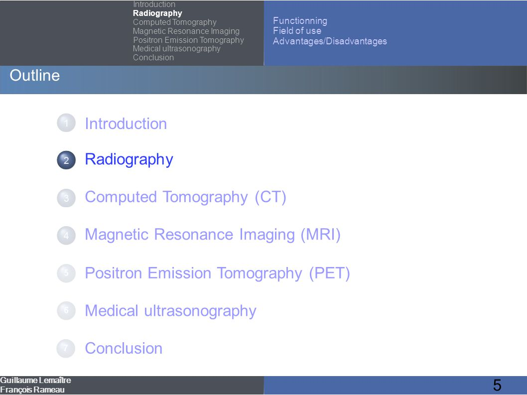 36 Medical ultrasonography – Functionning Guillaume Lemaître François Rameau Introduction Radiography Computed Tomography Magnetic Resonance Imaging Positron Emission Tomography Medical ultrasonography Conclusion Functionning Field of use Advantages/Disadvantages First Imaging in 1979