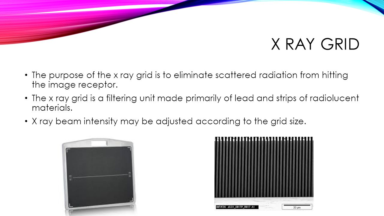 X RAY GRID The purpose of the x ray grid is to eliminate scattered radiation from hitting the image receptor.