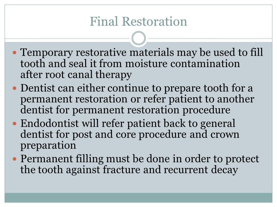 Final Restoration Temporary restorative materials may be used to fill tooth and seal it from moisture contamination after root canal therapy Dentist c