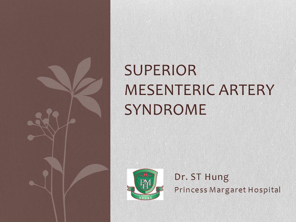 Dr. ST Hung Princess Margaret Hospital SUPERIOR MESENTERIC ARTERY SYNDROME