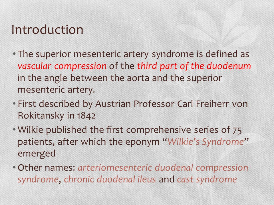 Introduction The superior mesenteric artery syndrome is defined as vascular compression of the third part of the duodenum in the angle between the aor