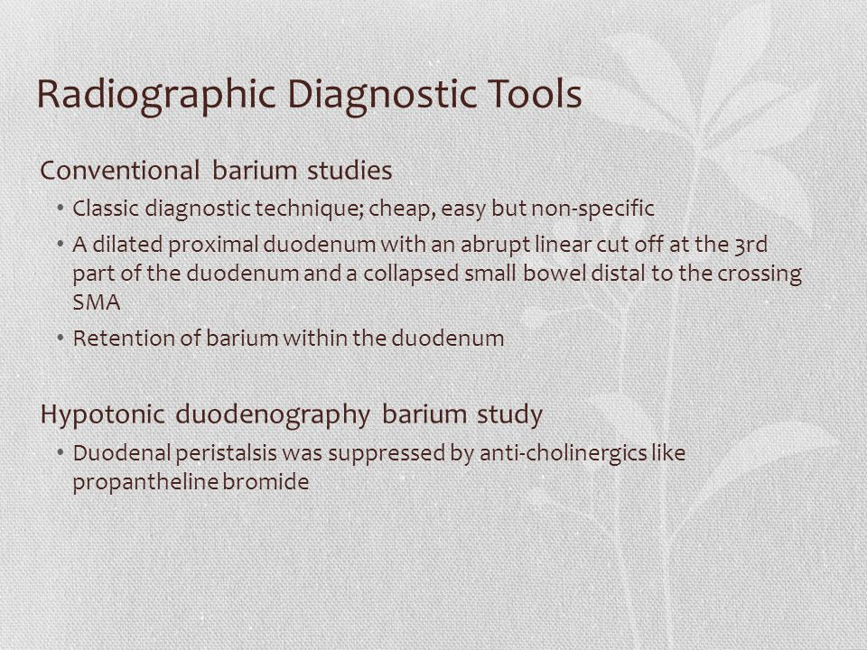 Radiographic Diagnostic Tools Conventional barium studies Classic diagnostic technique; cheap, easy but non-specific A dilated proximal duodenum with