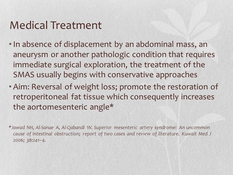 Medical Treatment In absence of displacement by an abdominal mass, an aneurysm or another pathologic condition that requires immediate surgical explor