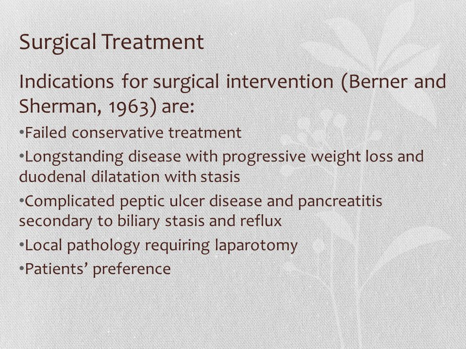Surgical Treatment Indications for surgical intervention (Berner and Sherman, 1963) are: Failed conservative treatment Longstanding disease with progr