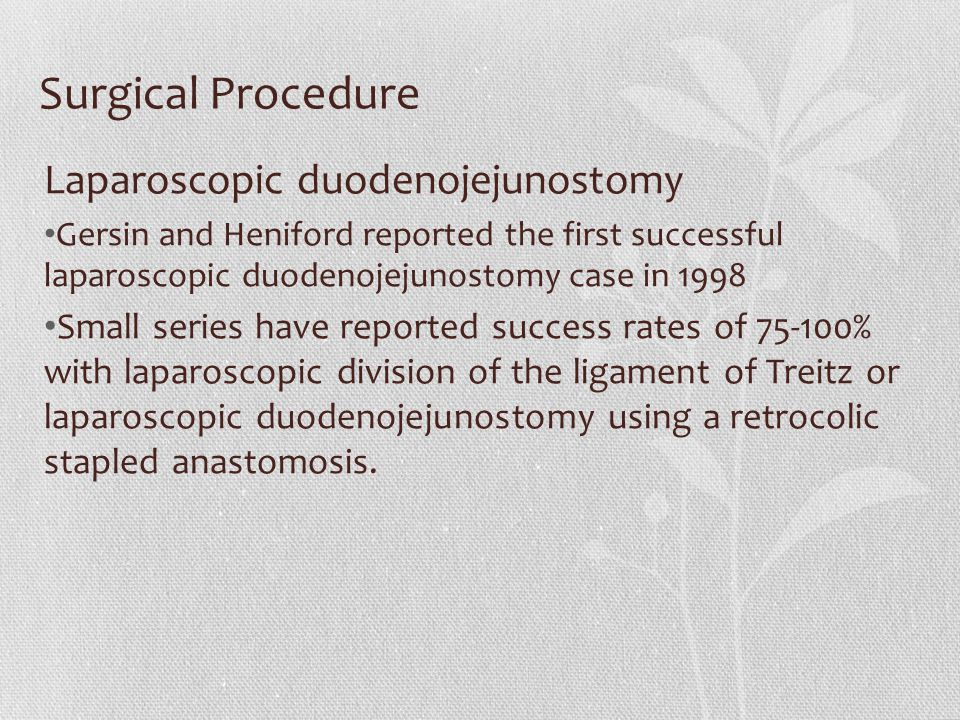 Surgical Procedure Laparoscopic duodenojejunostomy Gersin and Heniford reported the first successful laparoscopic duodenojejunostomy case in 1998 Smal