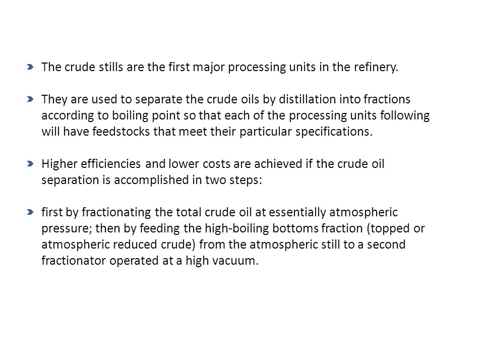 The crude stills are the first major processing units in the refinery.