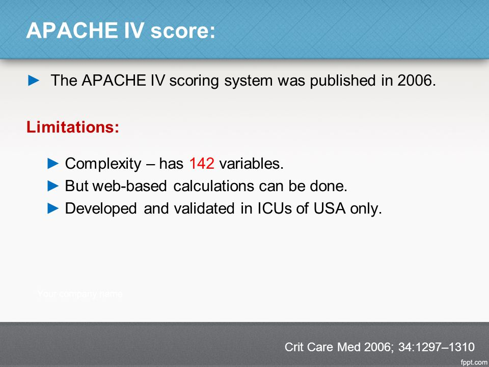 APACHE IV score: ►The APACHE IV scoring system was published in 2006.