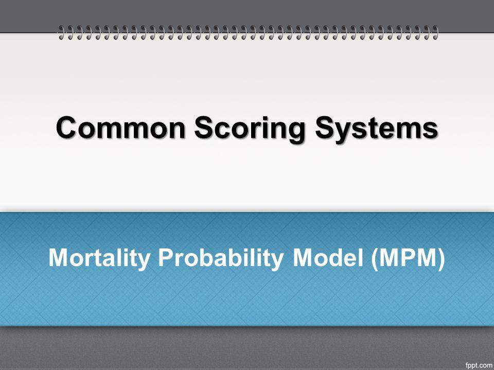 Common Scoring Systems Mortality Probability Model (MPM)