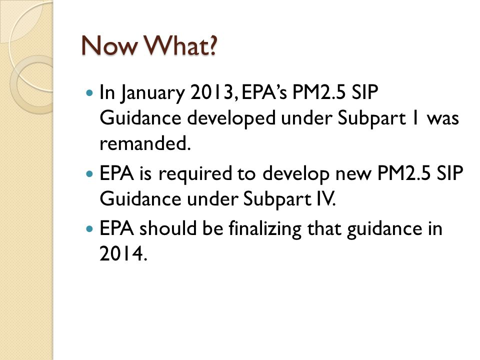 Now What. In January 2013, EPA's PM2.5 SIP Guidance developed under Subpart 1 was remanded.