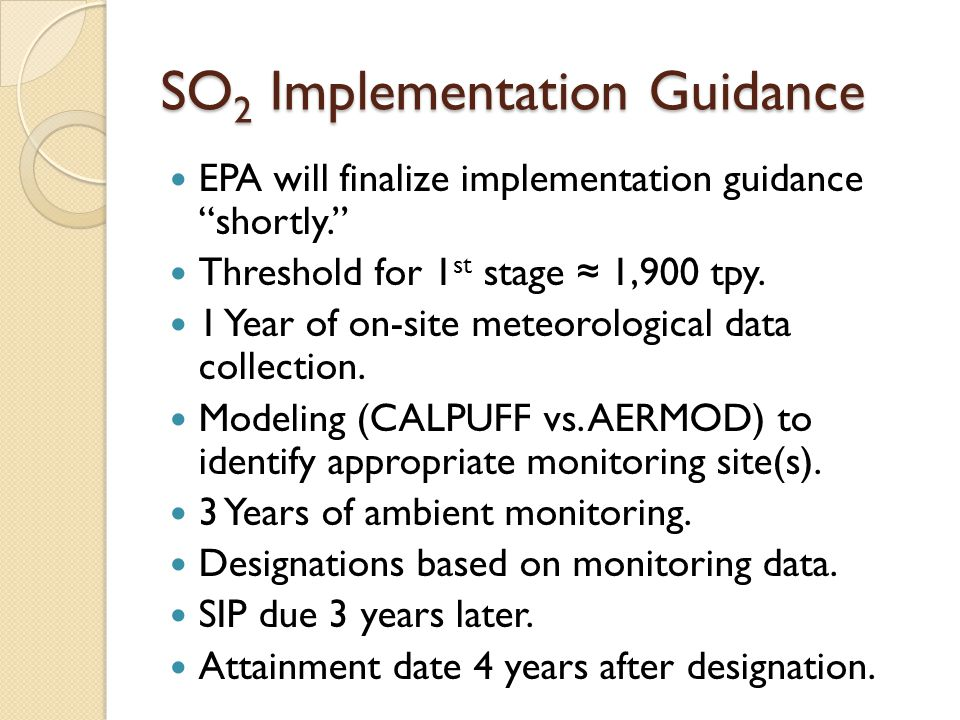 SO 2 Implementation Guidance EPA will finalize implementation guidance shortly. Threshold for 1 st stage ≈ 1,900 tpy.