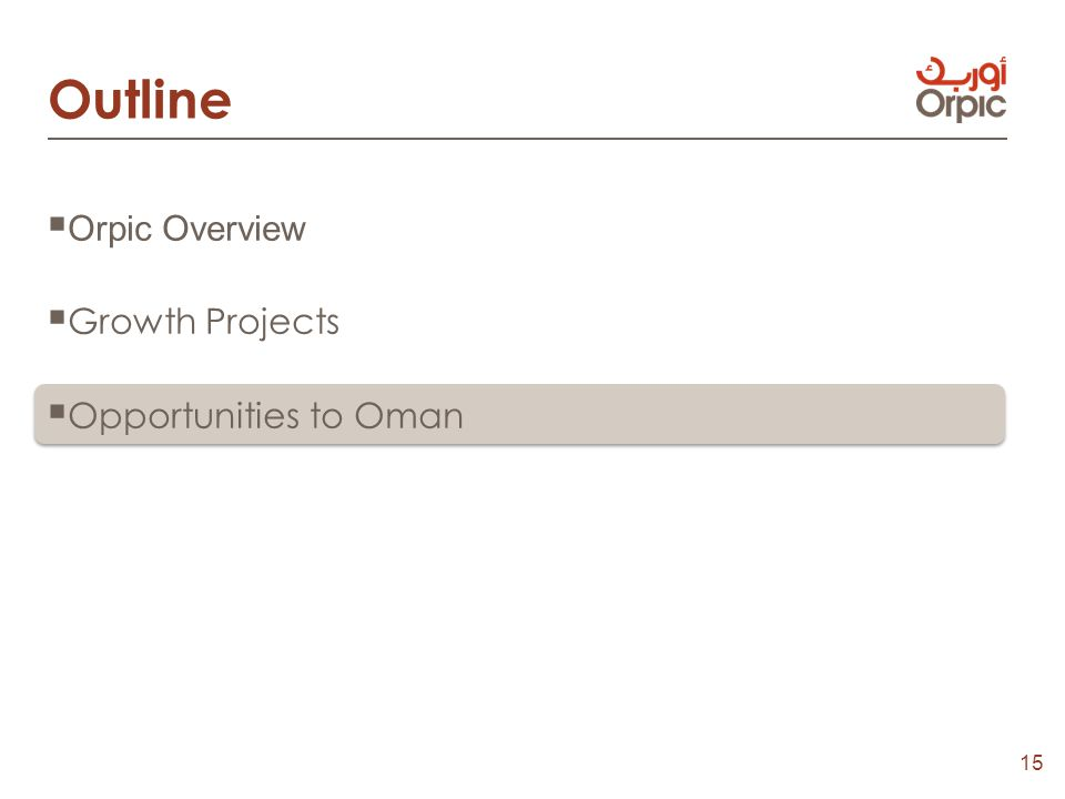 15  Orpic Overview  Growth Projects  Opportunities to Oman Outline