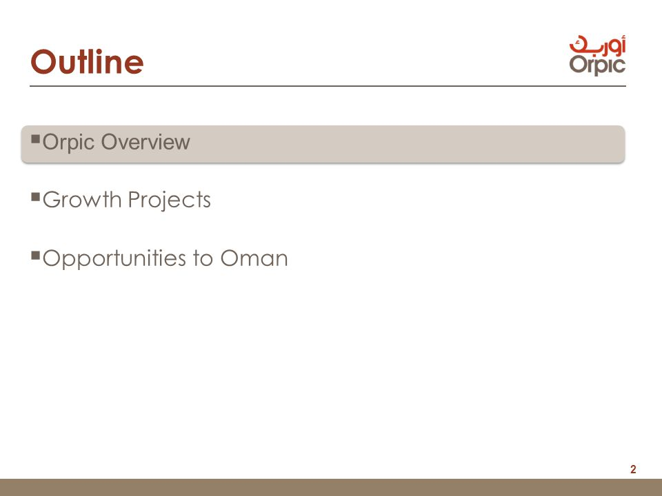 2  Orpic Overview  Growth Projects  Opportunities to Oman Outline