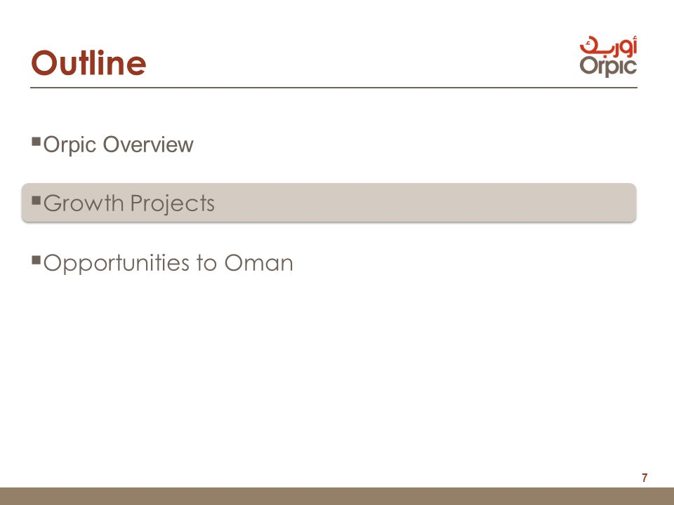 7  Orpic Overview  Growth Projects  Opportunities to Oman Outline