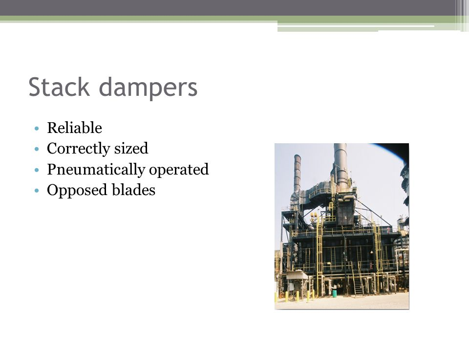 Stack dampers Reliable Correctly sized Pneumatically operated Opposed blades