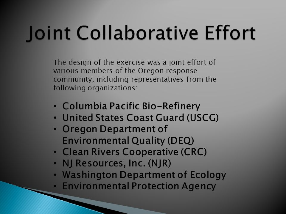 The design of the exercise was a joint effort of various members of the Oregon response community, including representatives from the following organi