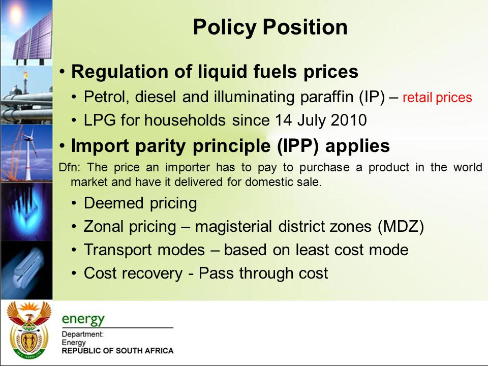 Regulatory / Policy Instruments Energy White Paper on Energy Policy of November 1998 Petroleum Products Act, 1977 (Act No.120 of 1977); Central Energy Fund Act, 1977 (Act No.