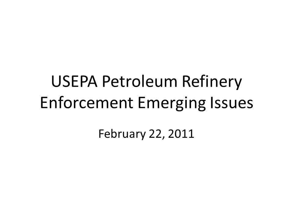 USEPA Petroleum Refinery Enforcement Emerging Issues February 22, 2011