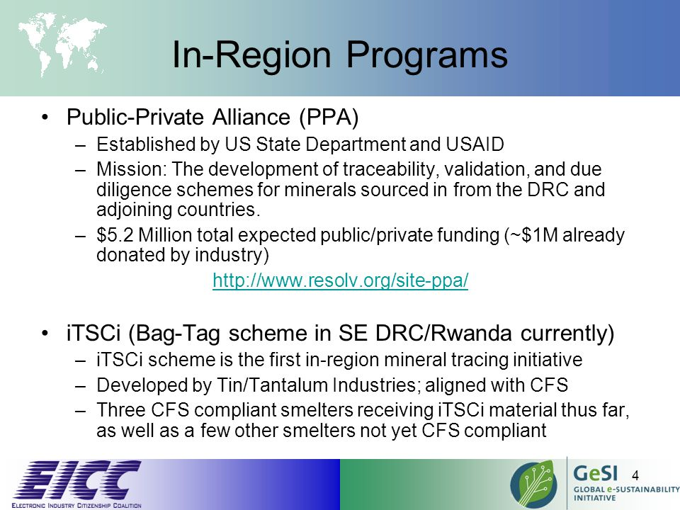In-Region Programs Public-Private Alliance (PPA) –Established by US State Department and USAID –Mission: The development of traceability, validation, and due diligence schemes for minerals sourced in from the DRC and adjoining countries.