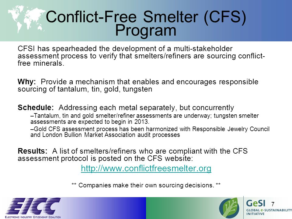 Conflict-Free Smelter (CFS) Program CFSI has spearheaded the development of a multi-stakeholder assessment process to verify that smelters/refiners are sourcing conflict- free minerals.