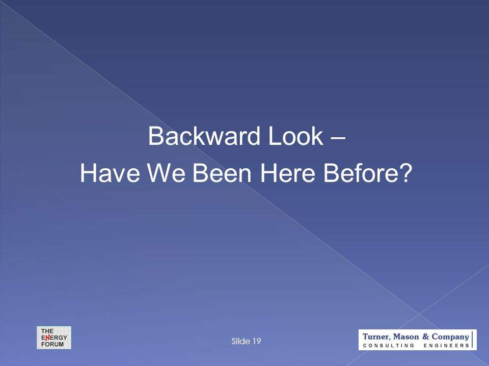 Backward Look – Have We Been Here Before? Slide 19