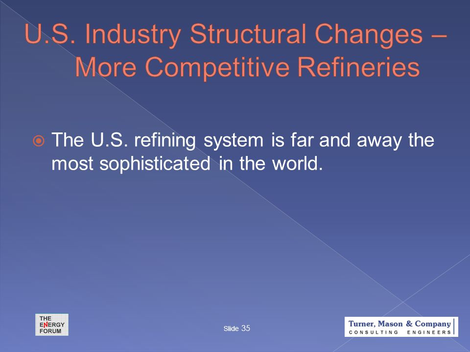 The U.S. refining system is far and away the most sophisticated in the world. Slide 35