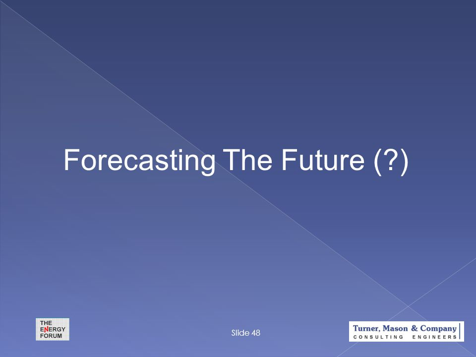 Forecasting The Future (?) Slide 48