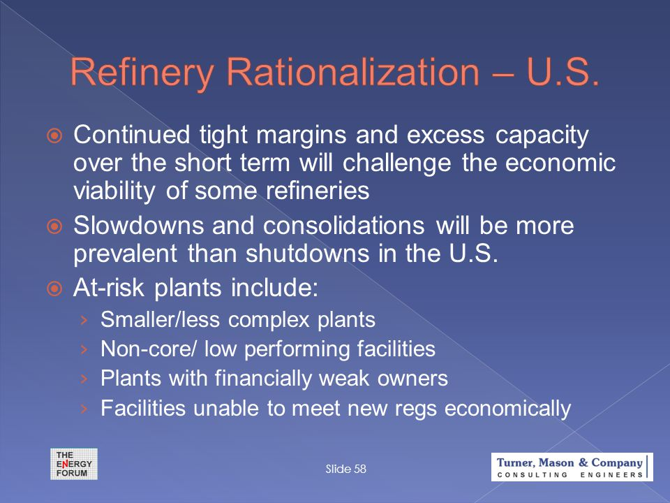  Continued tight margins and excess capacity over the short term will challenge the economic viability of some refineries  Slowdowns and consolidati