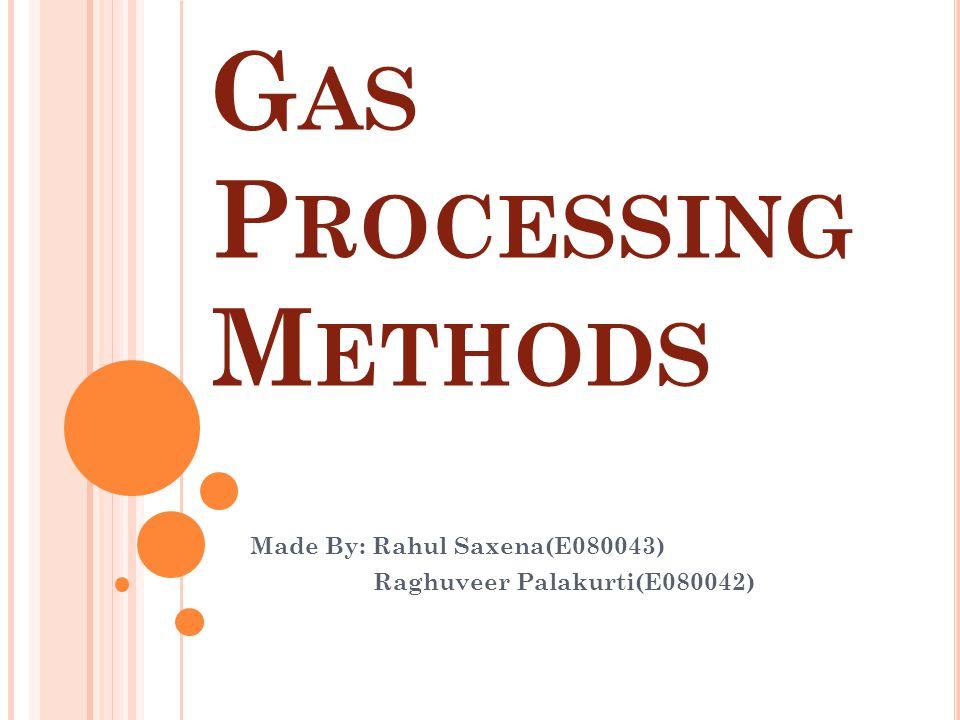 G AS P ROCESSING M ETHODS Made By: Rahul Saxena(E080043) Raghuveer Palakurti(E080042)