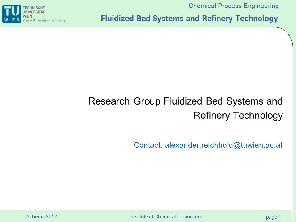 Institute of Chemical Engineering page 1 Achema 2012 Chemical Process Engineering Fluidized Bed Systems and Refinery Technology Research Group Fluidiz