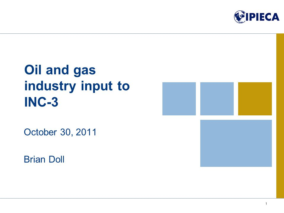 Oil and gas industry input to INC-3 October 30, 2011 Brian Doll 1