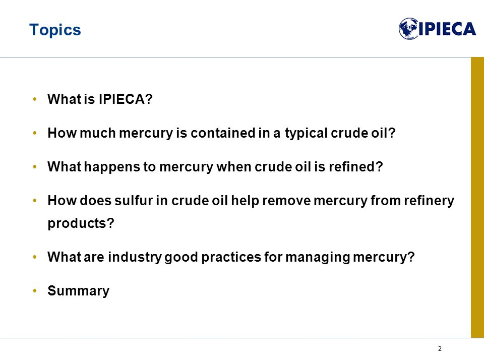 2 Topics What is IPIECA. How much mercury is contained in a typical crude oil.