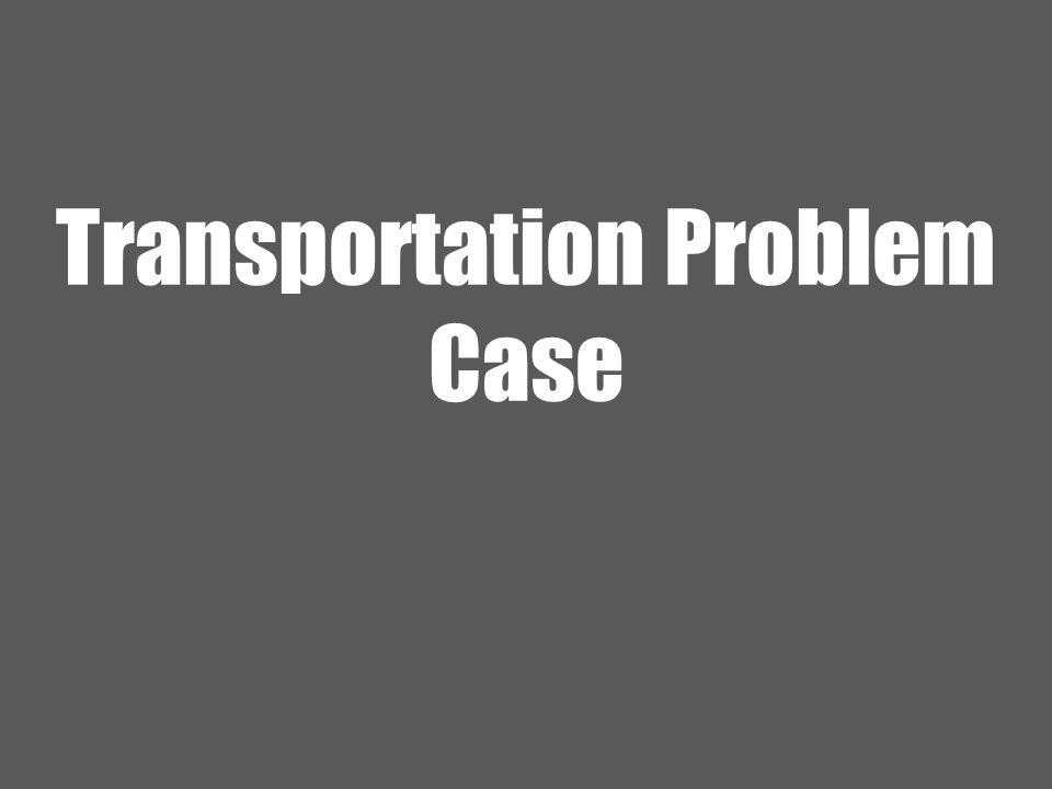 Transportation Problem Case