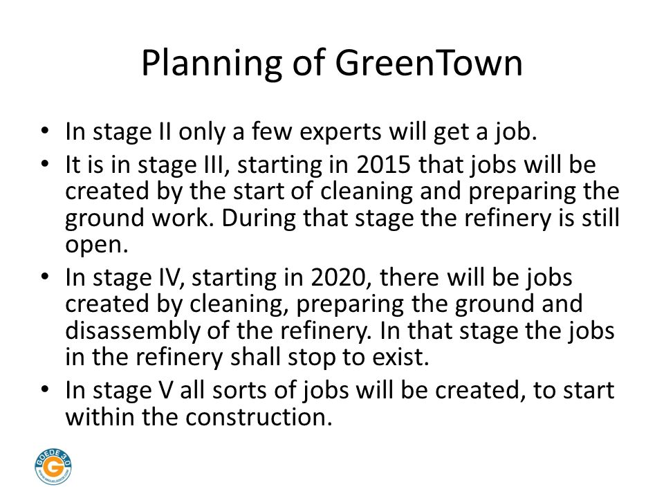 Planning of GreenTown In stage II only a few experts will get a job. It is in stage III, starting in 2015 that jobs will be created by the start of cl